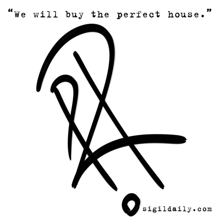 """We will buy the perfect house."""
