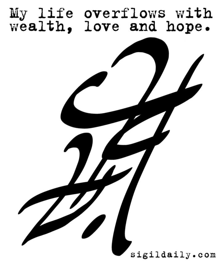 "My life overflows with wealth, love and hope "" / Sigil Daily"